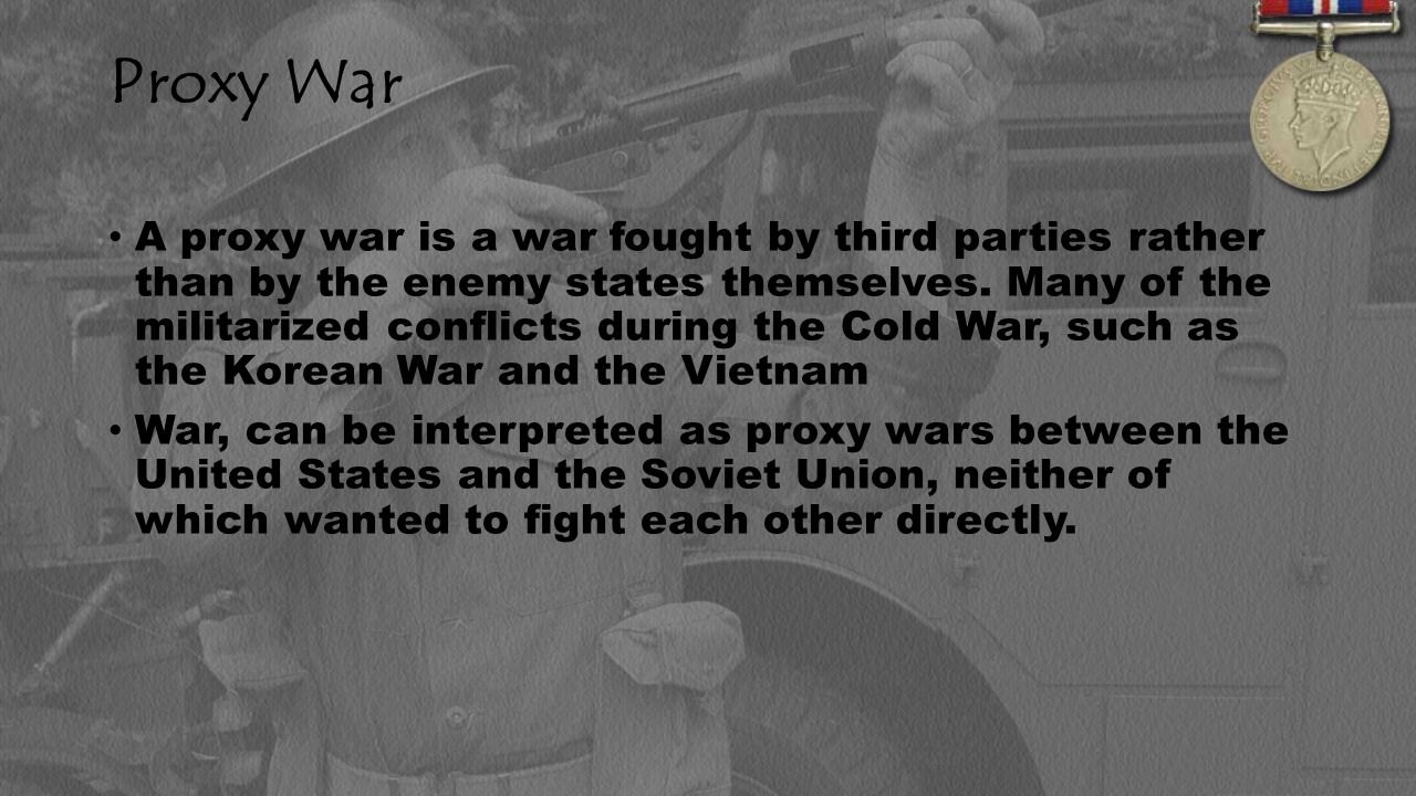 Proxy War A proxy war is a war fought by third parties rather than by the enemy states themselves.