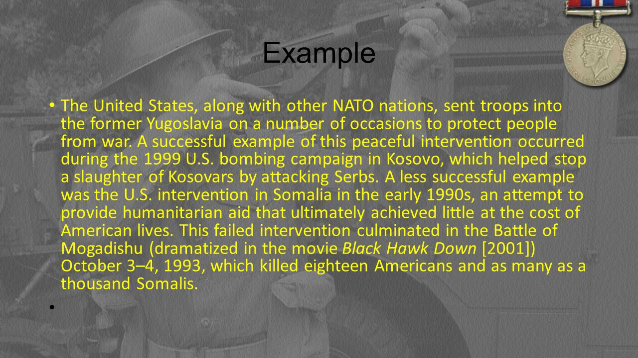 Example The United States, along with other NATO nations, sent troops into the former Yugoslavia on a number of occasions to protect people from war.