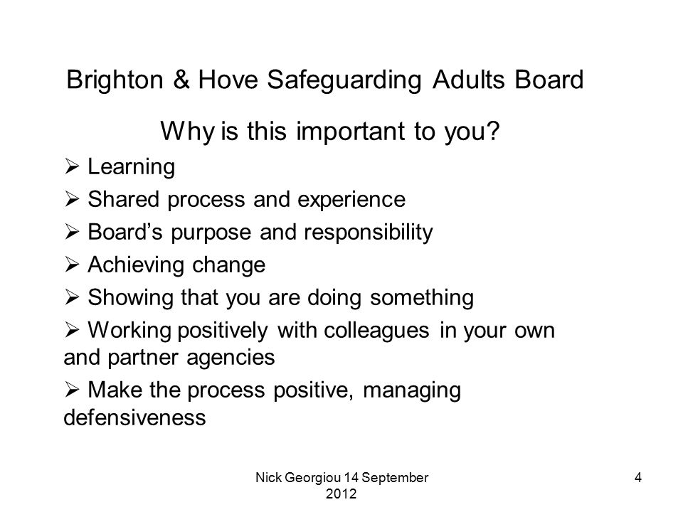 Nick Georgiou 14 September 2012 4 Brighton & Hove Safeguarding Adults Board Why is this important to you?  Learning  Shared process and experience 