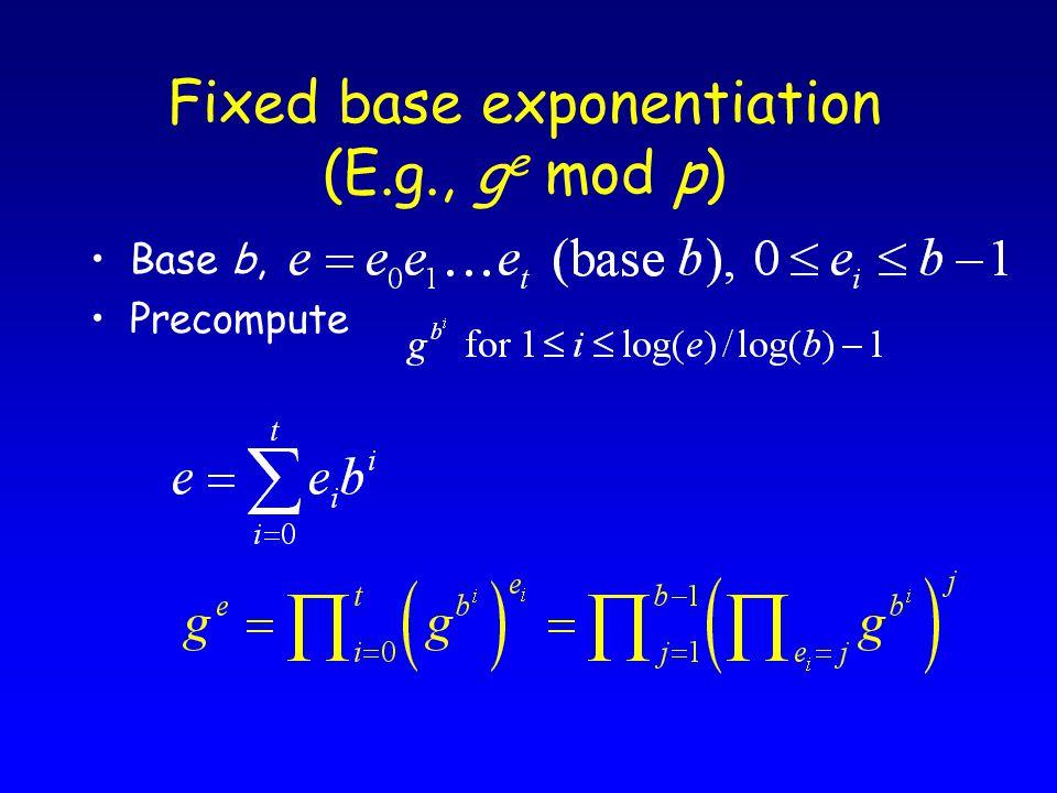 Fixed base exponentiation (E.g., g e mod p) Base b, Precompute