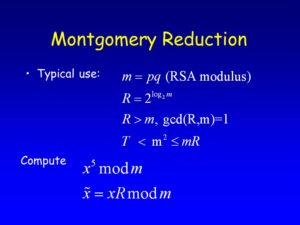 Montgomery Reduction Typical use: Compute