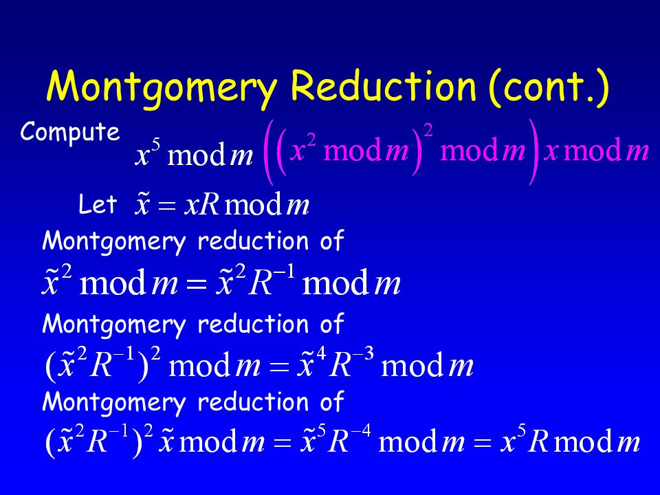 Montgomery Reduction (cont.) Compute Montgomery reduction of Let