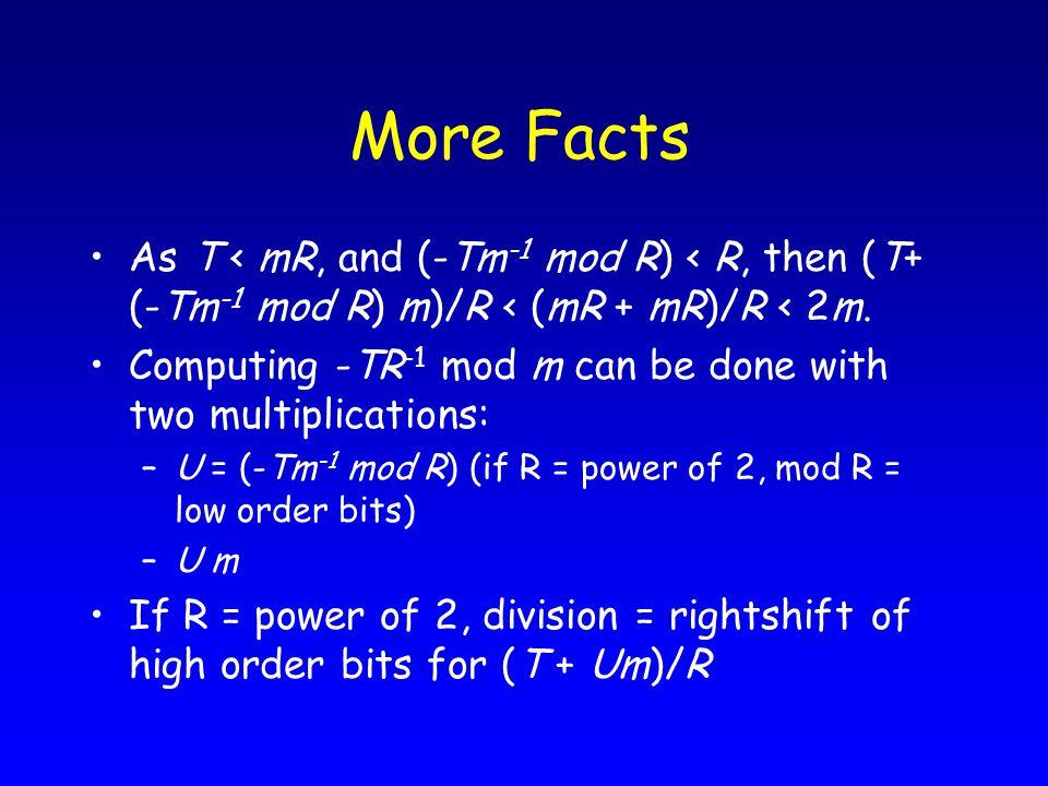 More Facts As T < mR, and (-Tm -1 mod R) < R, then (T+ (-Tm -1 mod R) m)/R < (mR + mR)/R < 2m.