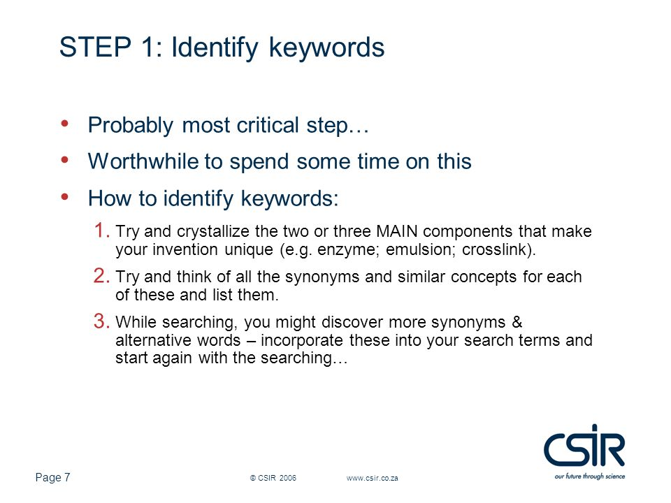 Page 7 © CSIR 2006 www.csir.co.za STEP 1: Identify keywords Probably most critical step… Worthwhile to spend some time on this How to identify keyword