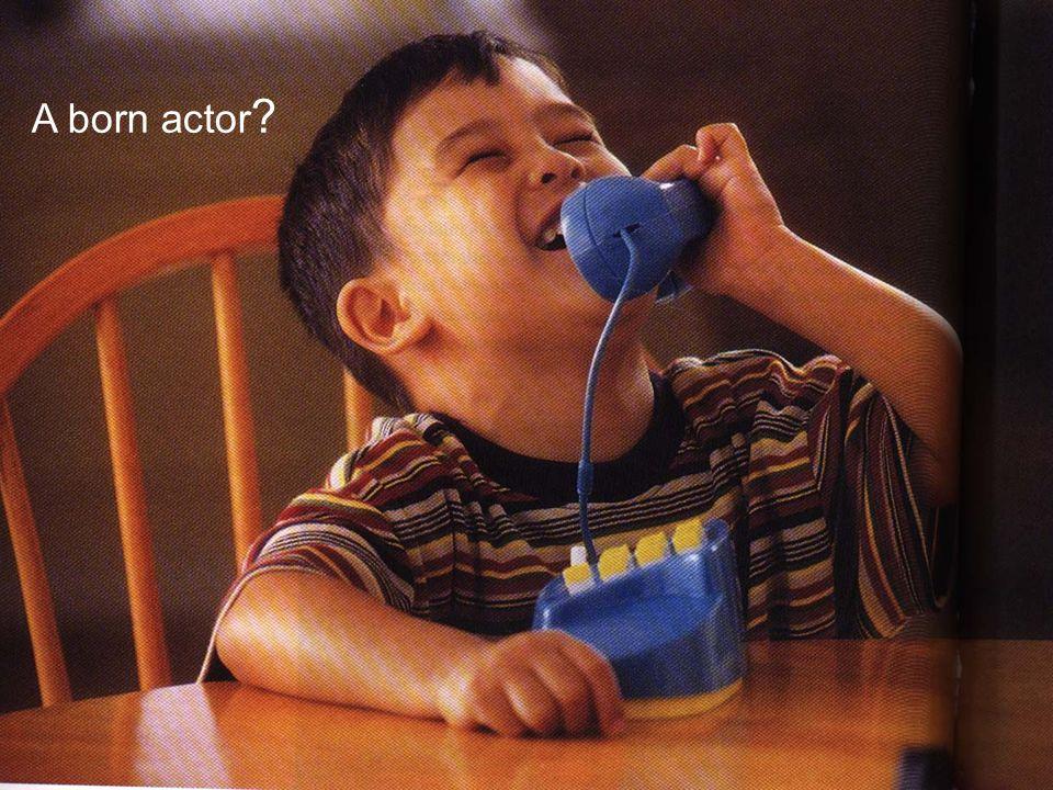 1 A born actor ?