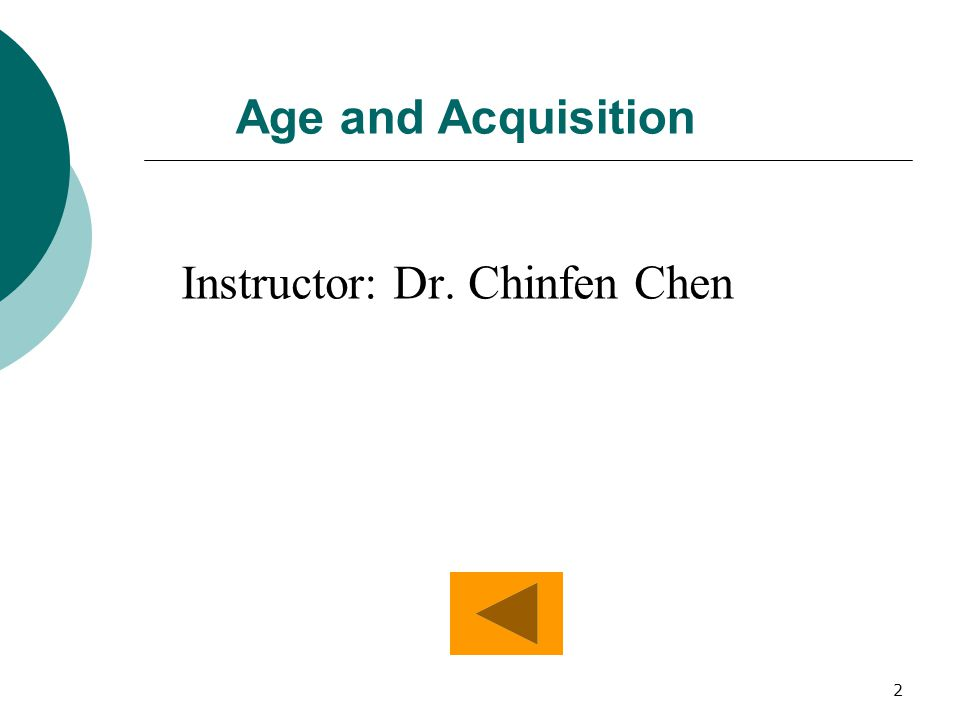 2 Age and Acquisition Instructor: Dr. Chinfen Chen