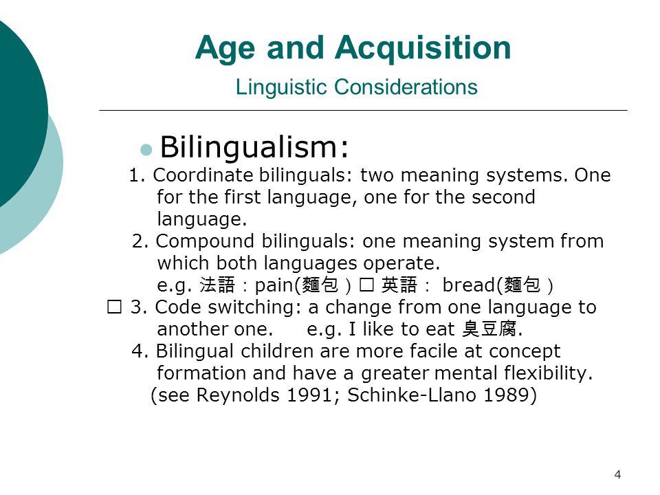 3 Age and Acquisition L1 acquisition L1 learning L2 acquisition L2 learning Child A B C D Adult E F G H Logical comparison: A — C C — G Rare cases: B,
