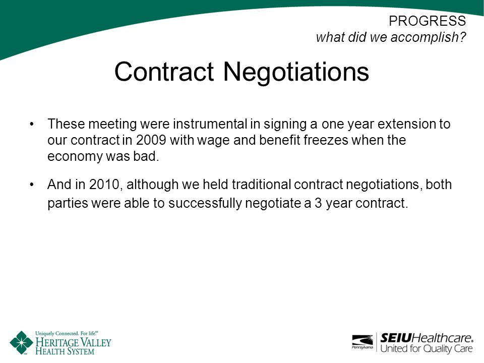 Contract Negotiations These meeting were instrumental in signing a one year extension to our contract in 2009 with wage and benefit freezes when the economy was bad.