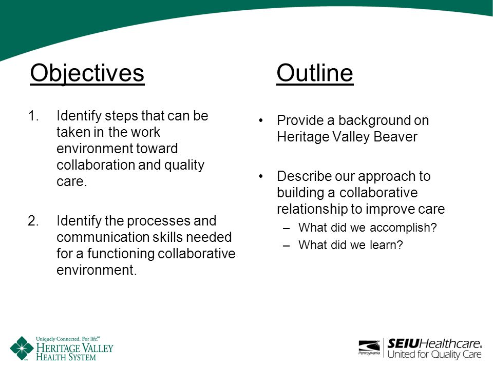 Objectives Outline Provide a background on Heritage Valley Beaver Describe our approach to building a collaborative relationship to improve care –What did we accomplish.