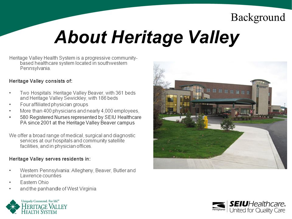 About Heritage Valley Heritage Valley Health System is a progressive community- based healthcare system located in southwestern Pennsylvania.