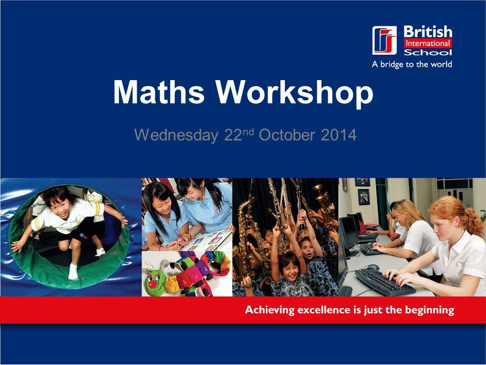 Maths Workshop Wednesday 22 nd October 2014