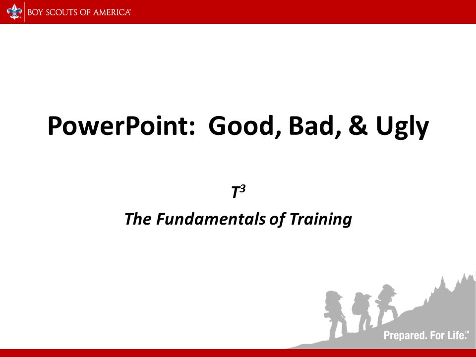 PowerPoint: Good, Bad, & Ugly T 3 The Fundamentals of Training