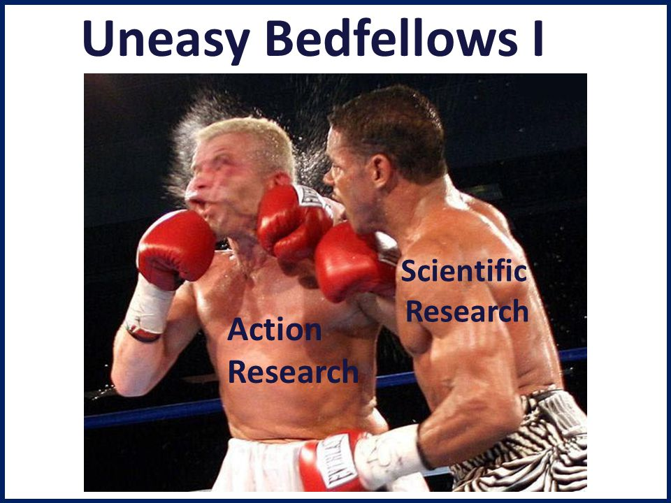 Scientific Research Action Research Uneasy bedfellows II