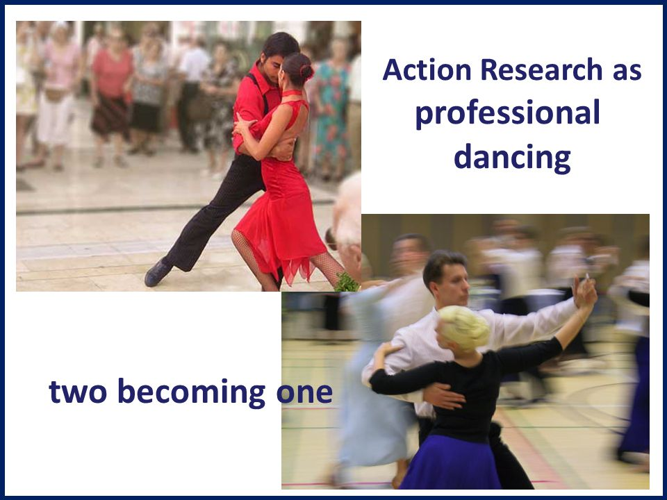 Action Research as professional dancing two becoming one