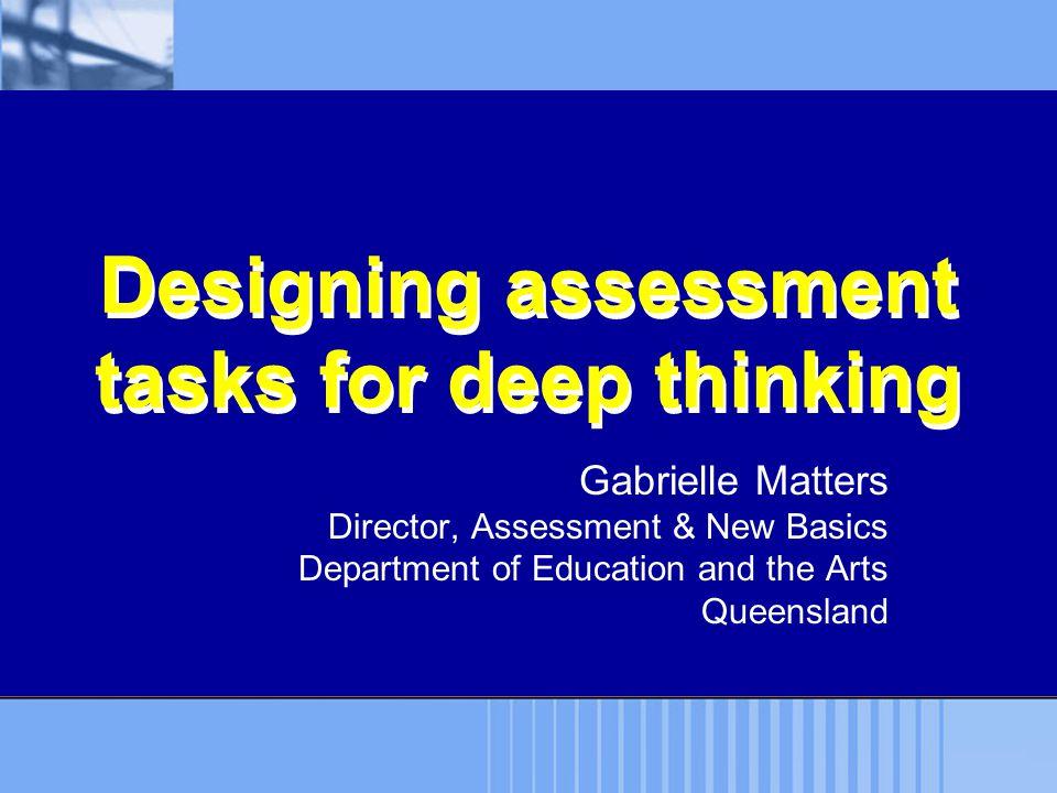 Outline 1.Deep thinking 2.Assessment task 3.Live tasks assessing deep thinking 4.The design process