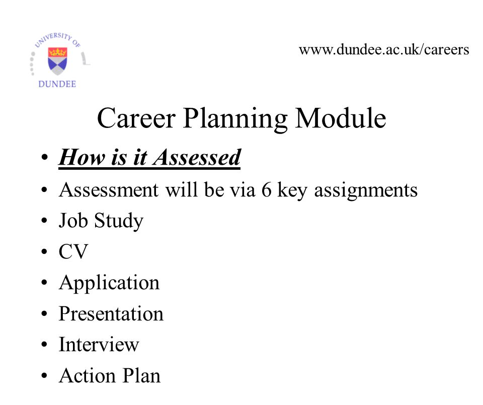 Career Planning Module How is it Assessed Assessment will be via 6 key assignments Job Study CV Application Presentation Interview Action Plan