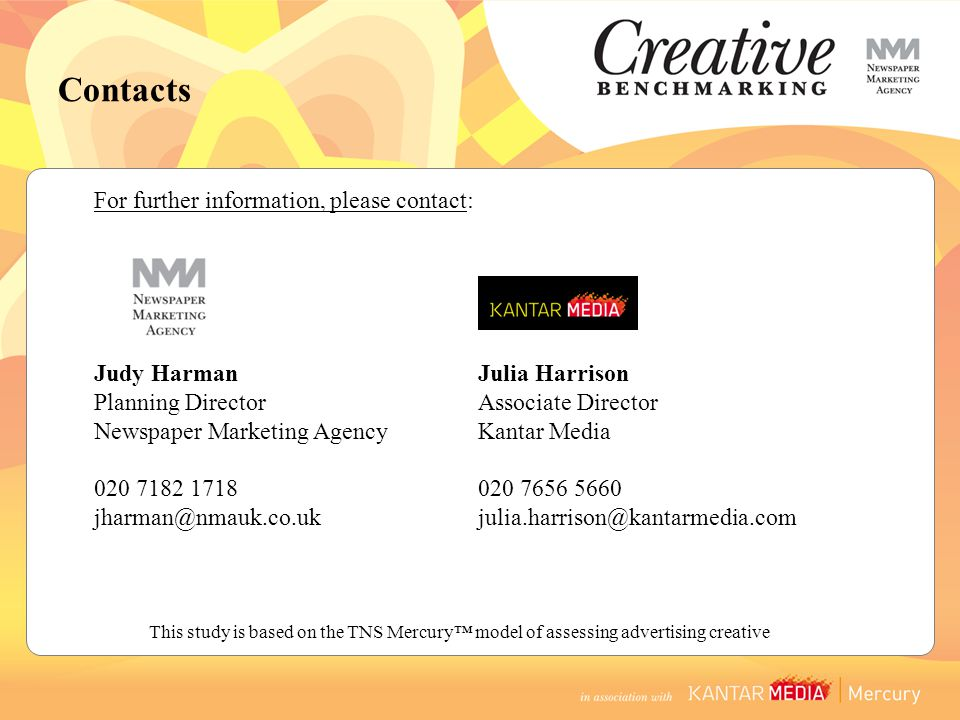 For further information, please contact: Judy HarmanJulia Harrison Planning DirectorAssociate Director Newspaper Marketing AgencyKantar Media 020 7182