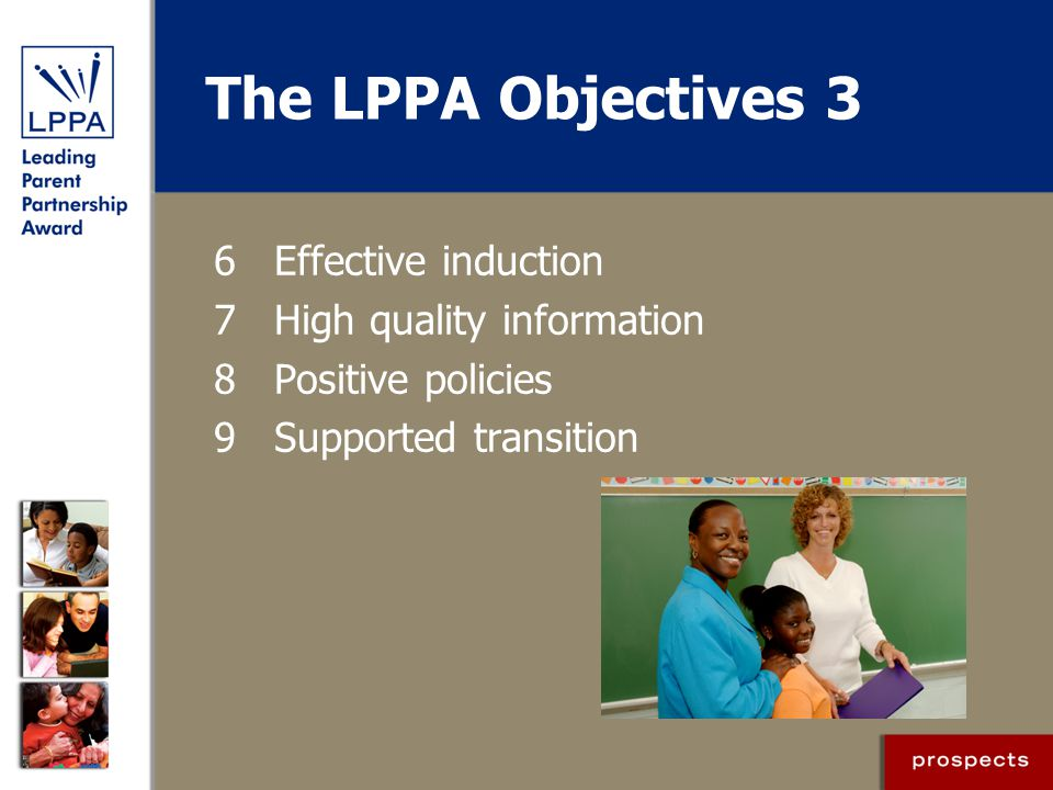The LPPA Objectives 3 6 Effective induction 7 High quality information 8 Positive policies 9 Supported transition