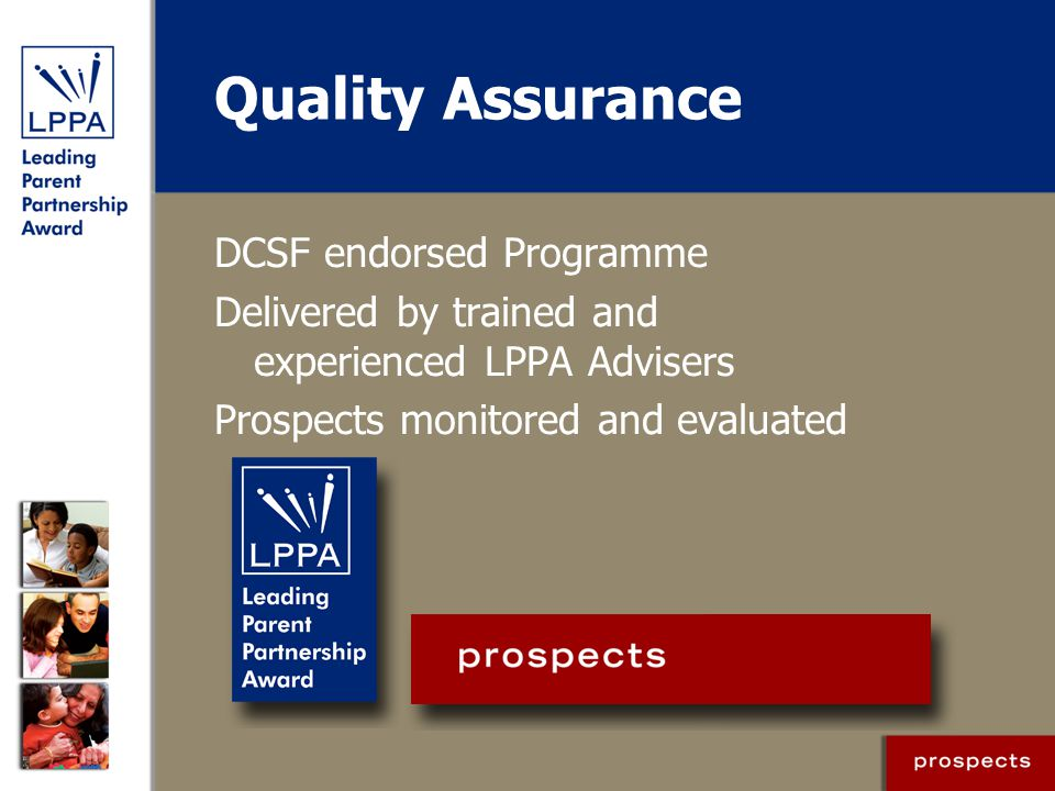 Quality Assurance DCSF endorsed Programme Delivered by trained and experienced LPPA Advisers Prospects monitored and evaluated