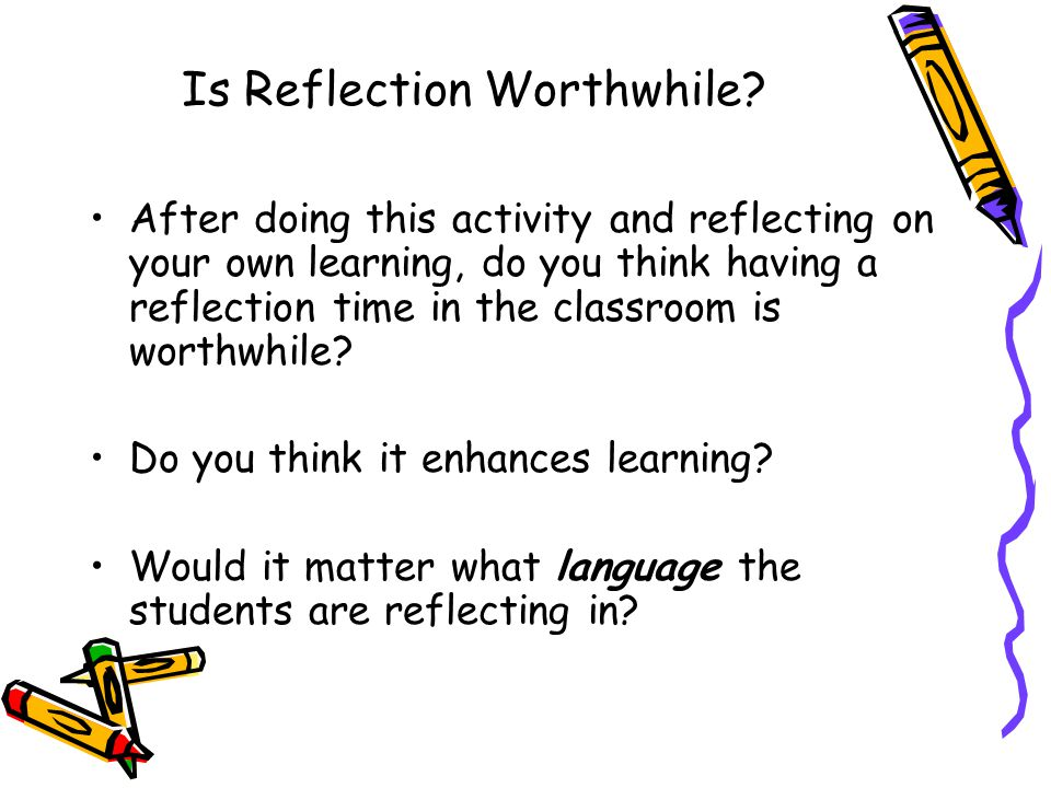 Is Reflection Worthwhile.