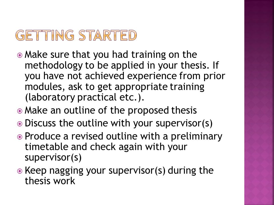  Make sure that you had training on the methodology to be applied in your thesis.