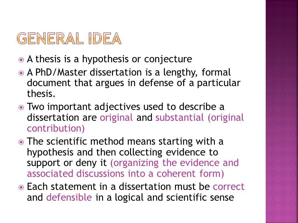  A thesis is a hypothesis or conjecture  A PhD/Master dissertation is a lengthy, formal document that argues in defense of a particular thesis.