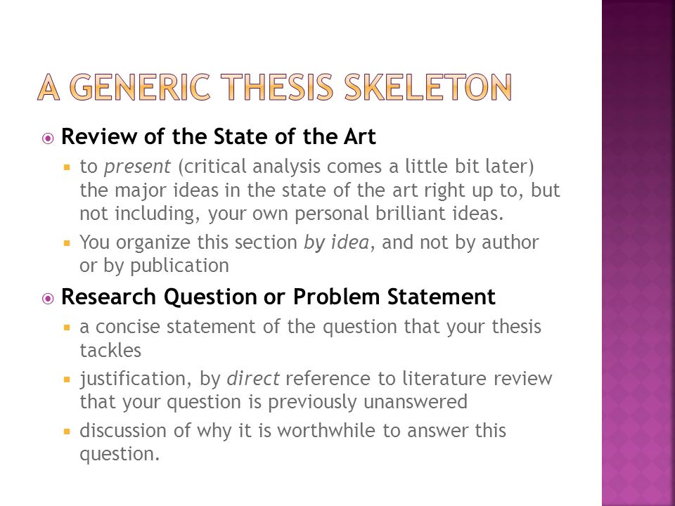  Review of the State of the Art  to present (critical analysis comes a little bit later) the major ideas in the state of the art right up to, but not including, your own personal brilliant ideas.