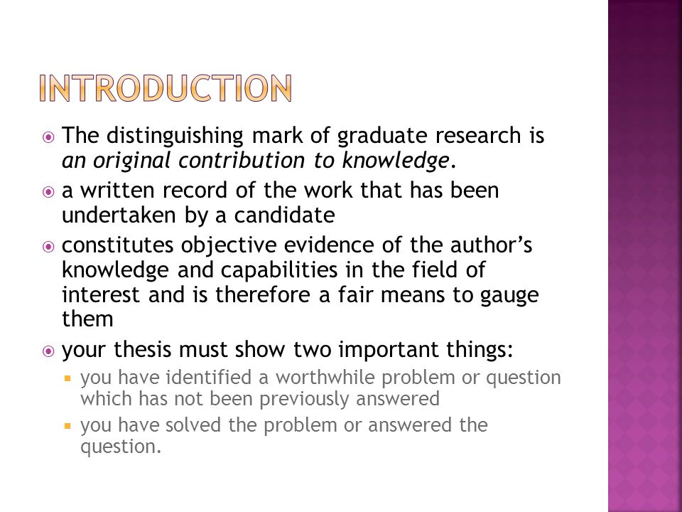  The distinguishing mark of graduate research is an original contribution to knowledge.
