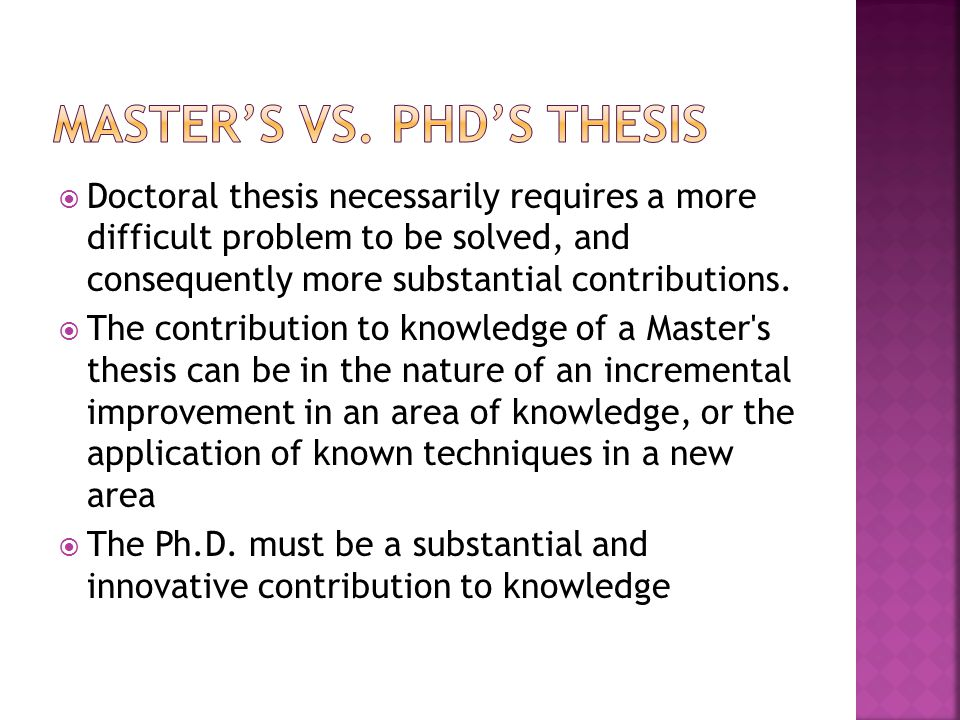  Doctoral thesis necessarily requires a more difficult problem to be solved, and consequently more substantial contributions.