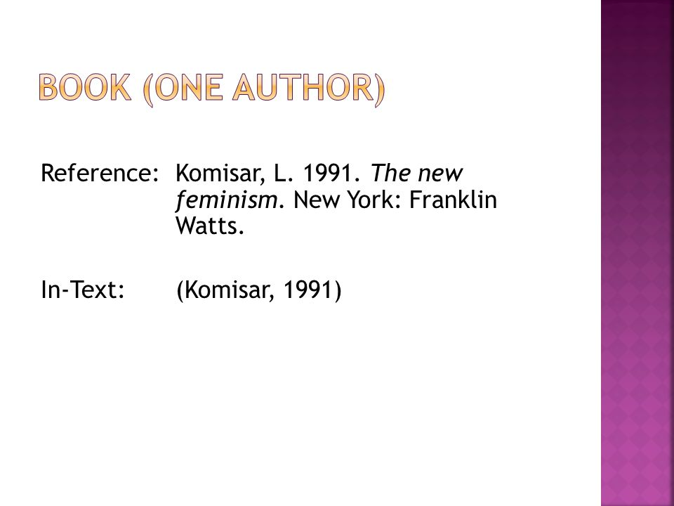 Reference: Komisar, L. 1991. The new feminism. New York: Franklin Watts. In-Text: (Komisar, 1991)