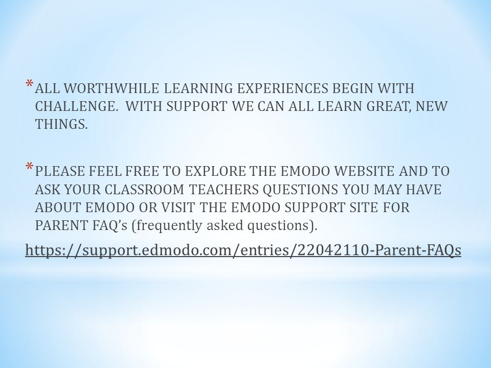 * ALL WORTHWHILE LEARNING EXPERIENCES BEGIN WITH CHALLENGE.