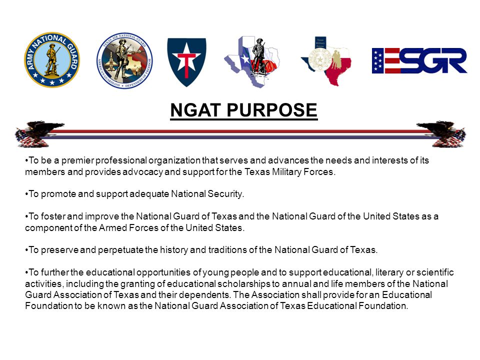 NGAT HISTORY NGAT was founded in 1959 to provide a unified voice for the Texas National Guard and its members.
