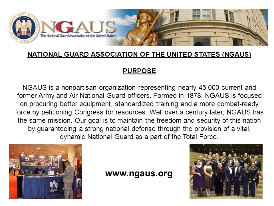ENLISTED ASSOCIATION OF THE NATIONAL GUARD NATIONAL GUARD OF THE OF THE UNITED STATES (EANGUS) PURPOSE EANGUS has only one mission--to provide a voice on Capitol Hill on enlisted National Guard issues.