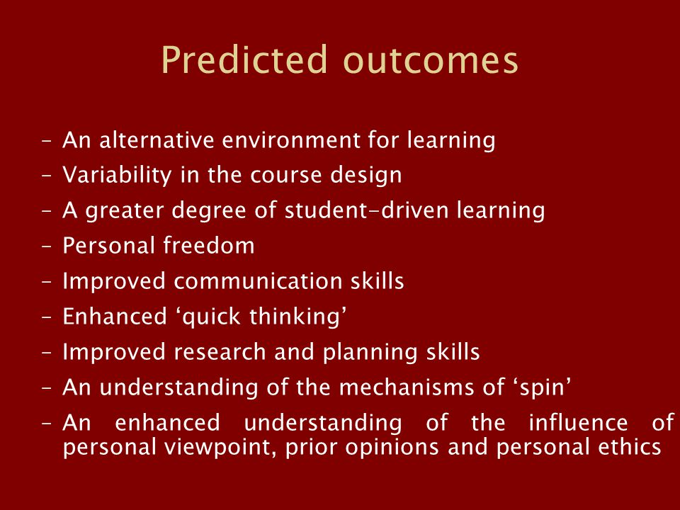 Predicted outcomes –An alternative environment for learning –Variability in the course design –A greater degree of student-driven learning –Personal f