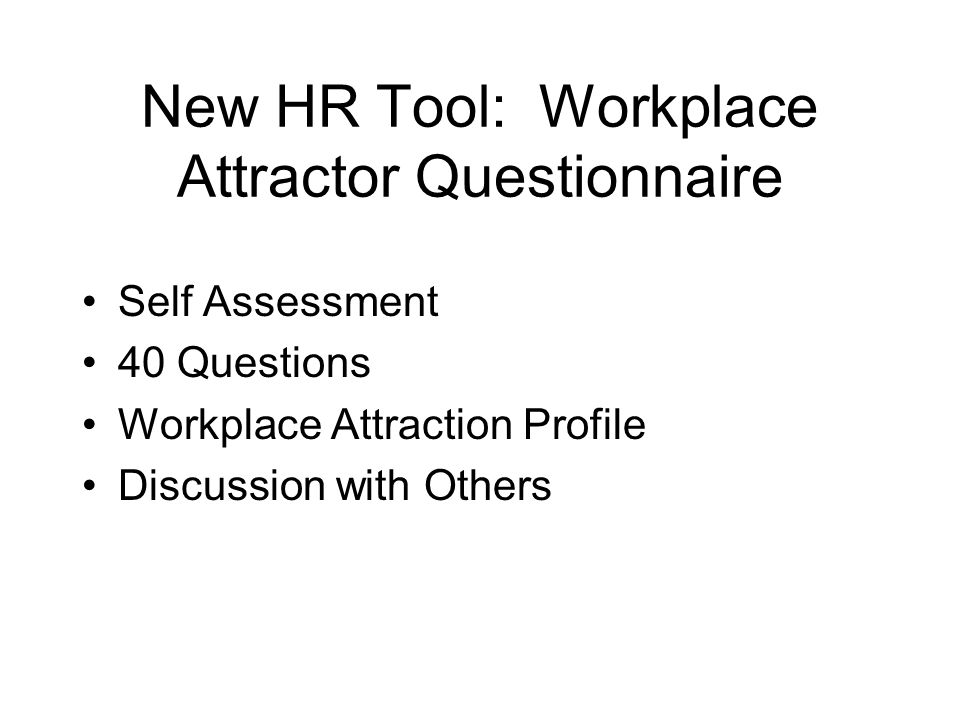 New HR Tool: Workplace Attractor Questionnaire Self Assessment 40 Questions Workplace Attraction Profile Discussion with Others