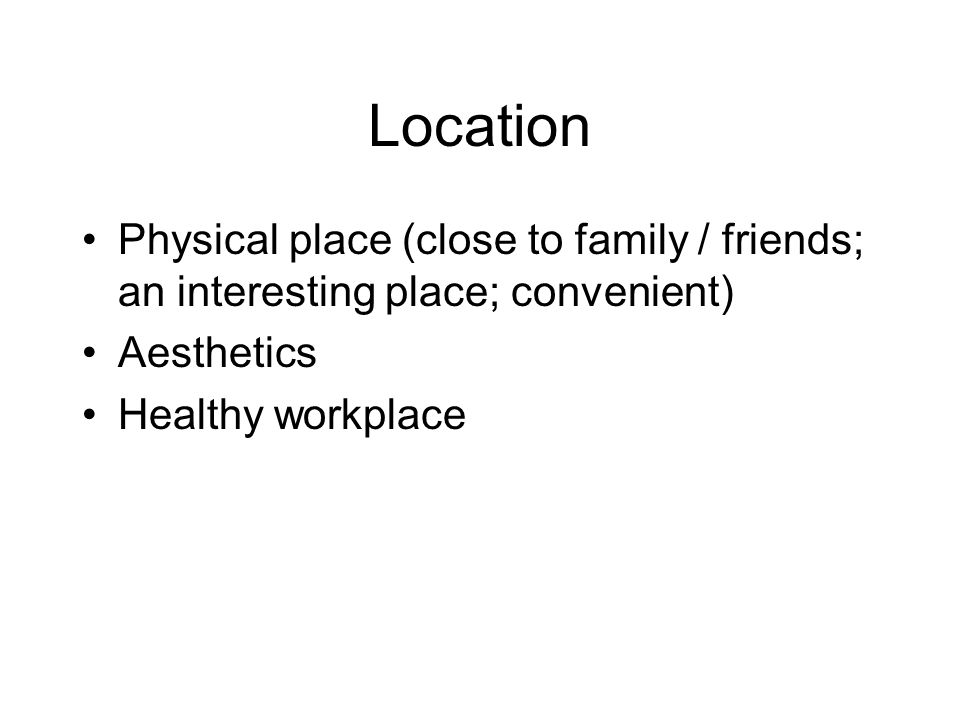 Relationships Interpersonal connections with co- workers, supervisors or managers, clients / customers, family and friends Working alone or in groups