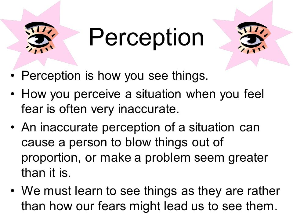 Perception Perception is how you see things.