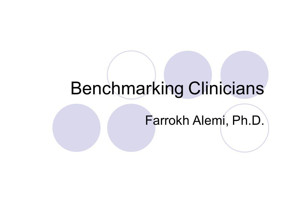 Benchmarking Clinicians Farrokh Alemi, Ph.D.