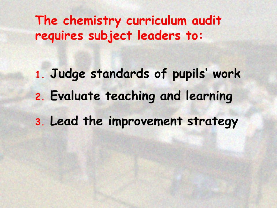 The chemistry curriculum audit requires subject leaders to: 1.