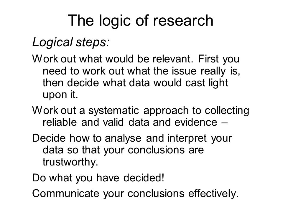 The logic of research Logical steps: Work out what would be relevant.