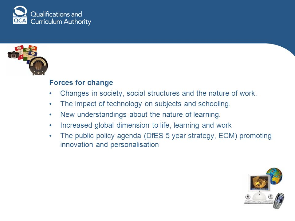 Forces for change Changes in society, social structures and the nature of work.