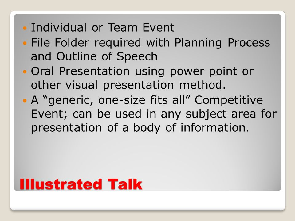 Illustrated Talk Individual or Team Event File Folder required with Planning Process and Outline of Speech Oral Presentation using power point or other visual presentation method.