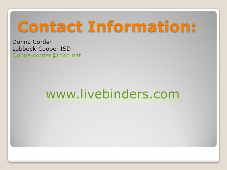 Contact Information: Donna Corder Lubbock-Cooper ISD Donna.corder@lcisd.net www.livebinders.com