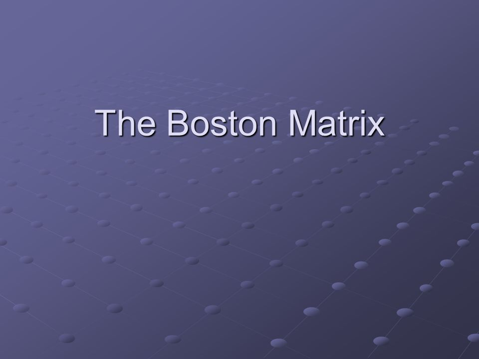 The Boston Matrix is designed to show two aspects of marketing – how a firms products are performing (how much market share they have)how a firms products are performing (how much market share they have) and how fast is the markets total sales increasing (fast growth, slow growth)and how fast is the markets total sales increasing (fast growth, slow growth) Combining these two we can have four situations for the firms products High market share in a high growth marketHigh market share in a high growth market Low market share in a high growth marketLow market share in a high growth market High market share in a low growth marketHigh market share in a low growth market Low market share in a low growth marketLow market share in a low growth market Each of these categories of product was given a name – these are shown on the next slide.