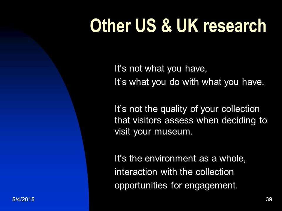 5/4/201539 Other US & UK research It's not what you have, It's what you do with what you have.