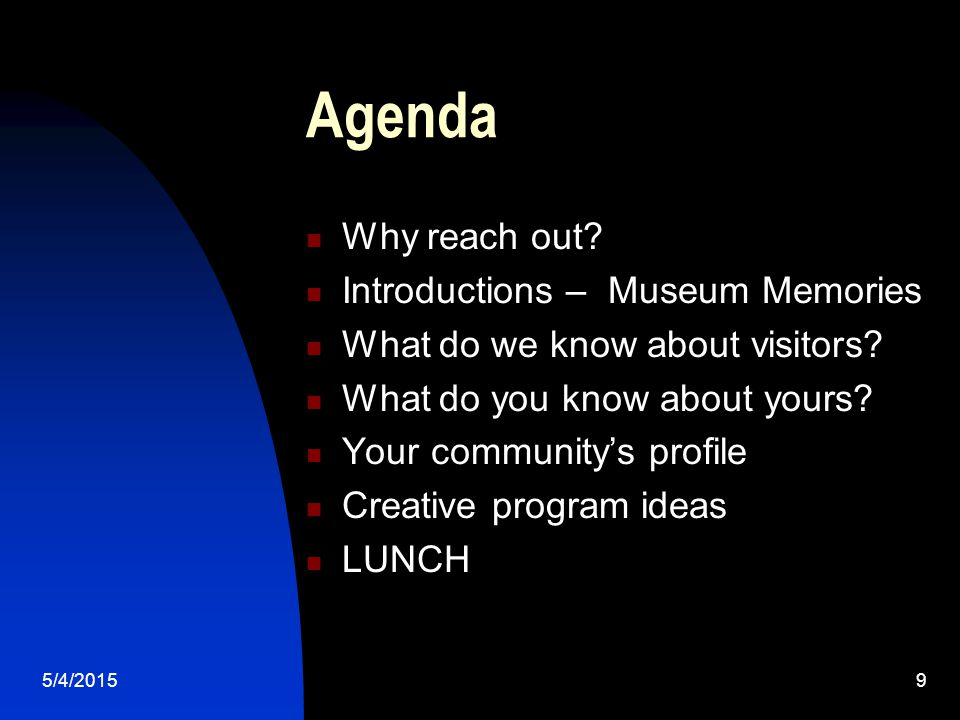 5/4/20159 Agenda Why reach out. Introductions – Museum Memories What do we know about visitors.