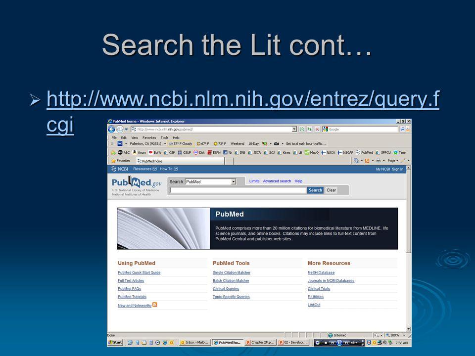 Search the Lit cont…  http://www.ncbi.nlm.nih.gov/entrez/query.f cgi http://www.ncbi.nlm.nih.gov/entrez/query.f cgi http://www.ncbi.nlm.nih.gov/entre