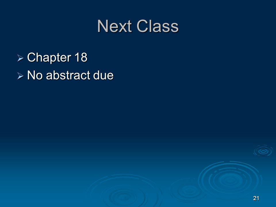 Next Class  Chapter 18  No abstract due 21