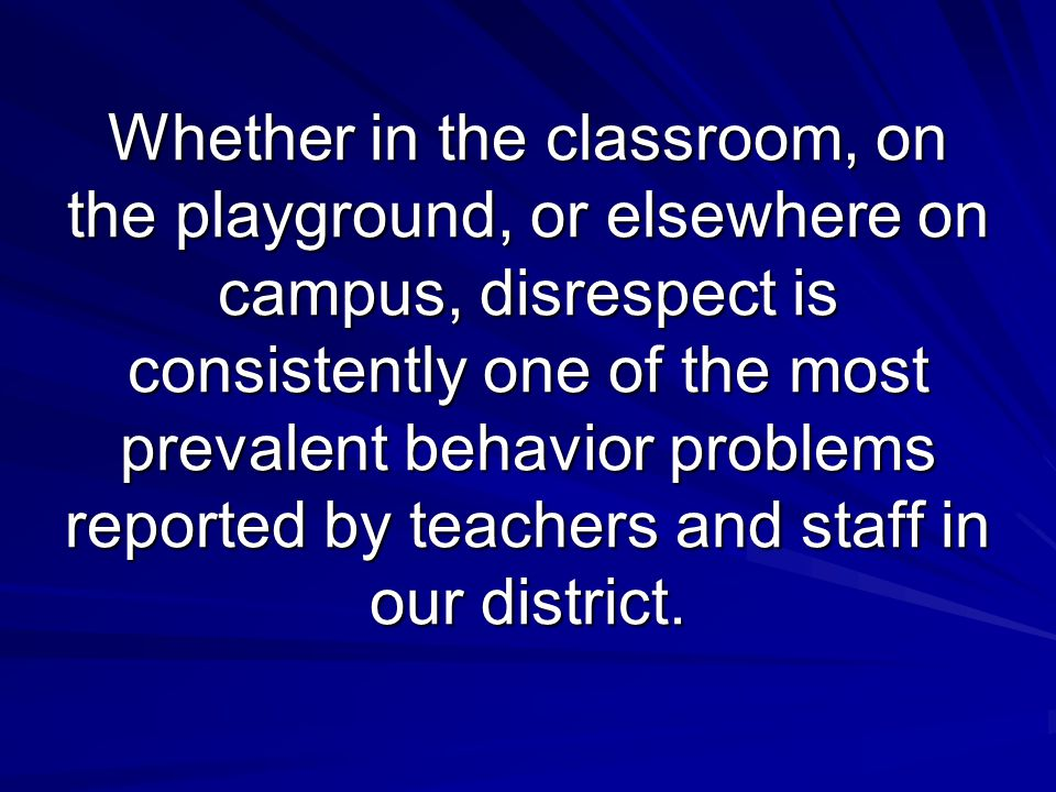Whether in the classroom, on the playground, or elsewhere on campus, disrespect is consistently one of the most prevalent behavior problems reported by teachers and staff in our district.