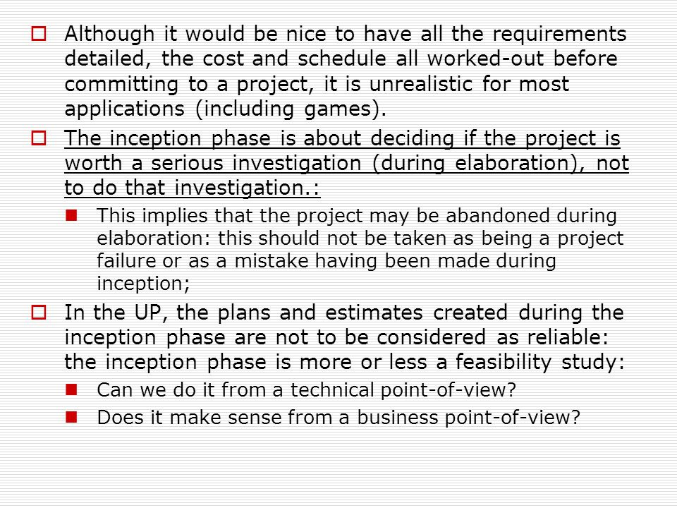  Although it would be nice to have all the requirements detailed, the cost and schedule all worked-out before committing to a project, it is unrealis